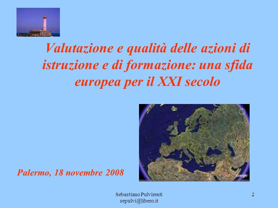 Sebastiano Pulvirenti sepulvi@libero.it 2 Valutazione e qualità delle azioni di istruzione e di formazione: una sfida europea per il XXI secolo Palerm