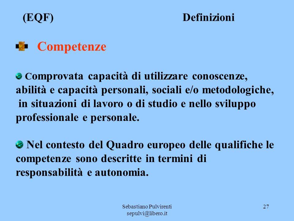 Sebastiano Pulvirenti sepulvi@libero.it 27 (EQF) Definizioni Competenze C omprovata capacità di utilizzare conoscenze, abilità e capacità personali, sociali e/o metodologiche, in situazioni di lavoro o di studio e nello sviluppo professionale e personale.