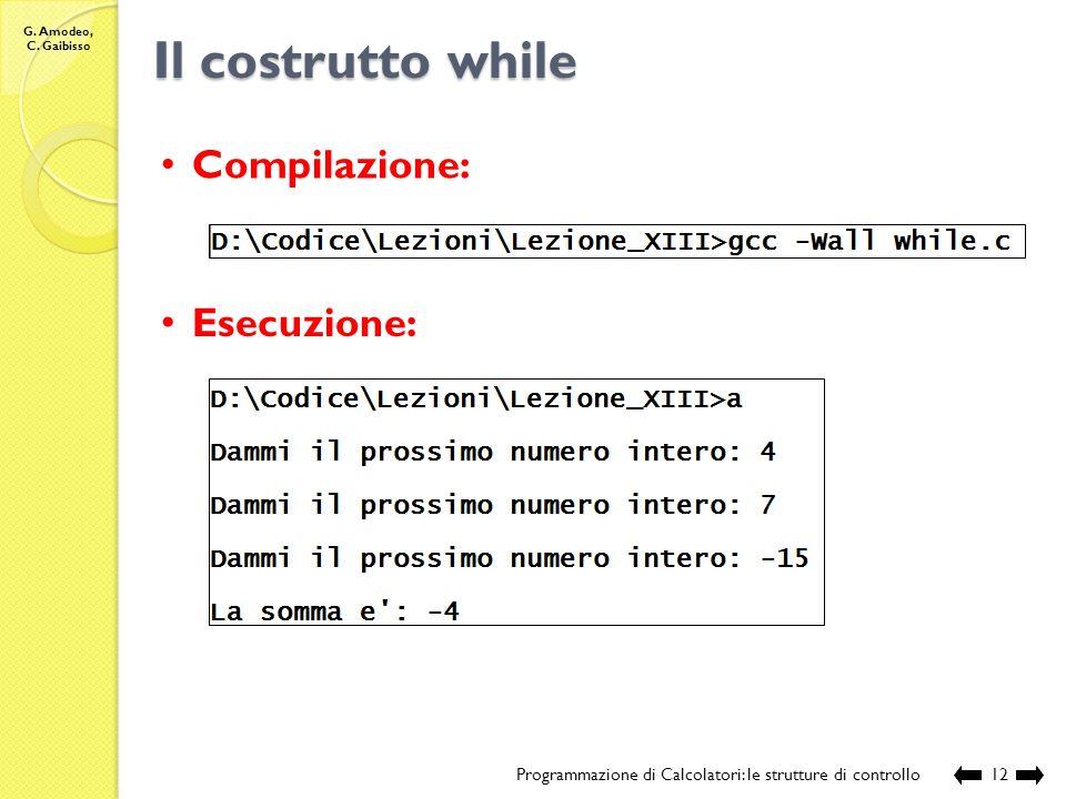 G. Amodeo, C. Gaibisso Il costrutto while Programmazione di Calcolatori: le strutture di controllo11 // chiamante int main () { // visualizza la somma