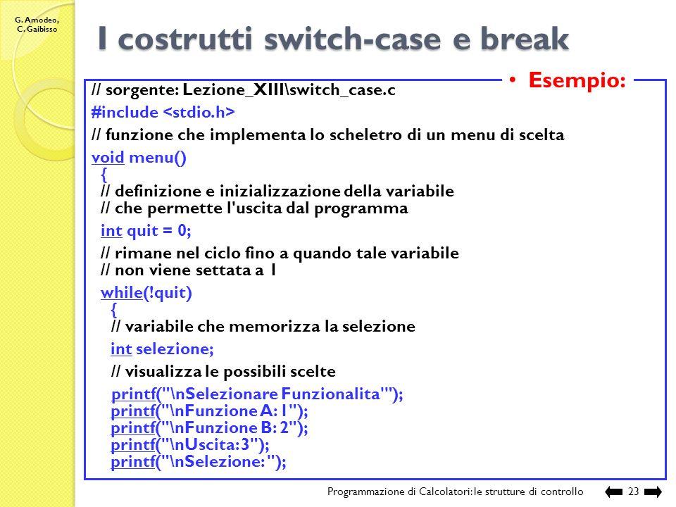 G. Amodeo, C. Gaibisso Il costrutto break Programmazione di Calcolatori: le strutture di controllo22 Sintassi: break; Può comparire allinterno del cor