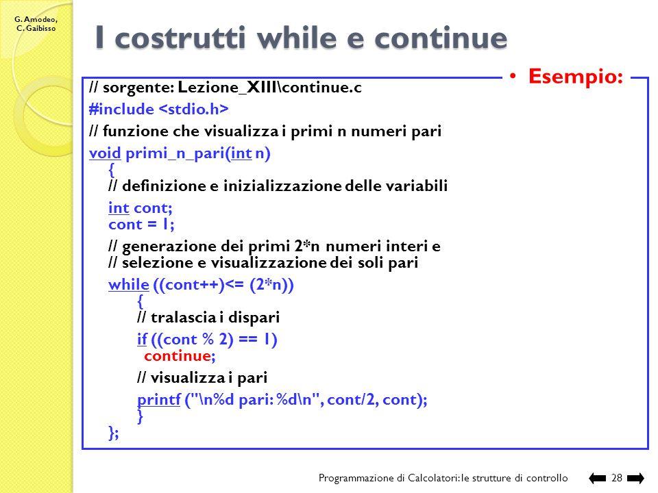 G. Amodeo, C. Gaibisso Il costrutto continue Programmazione di Calcolatori: le strutture di controllo27 Sintassi: continue; Può comparire allinterno d