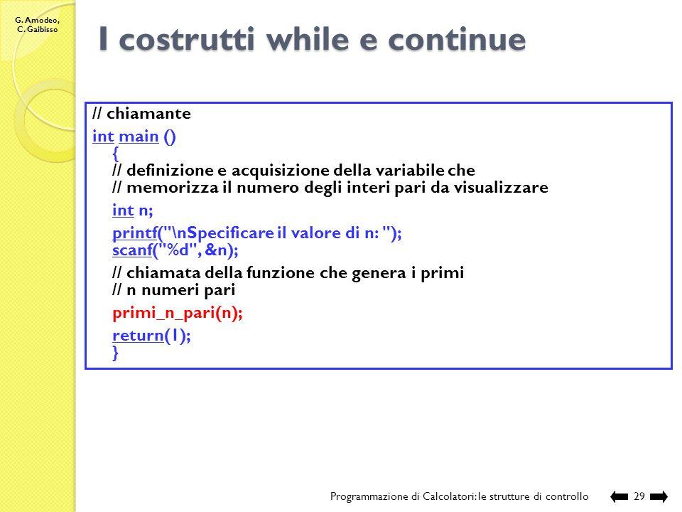 G. Amodeo, C. Gaibisso I costrutti while e continue Programmazione di Calcolatori: le strutture di controllo28 // sorgente: Lezione_XIII\continue.c #i