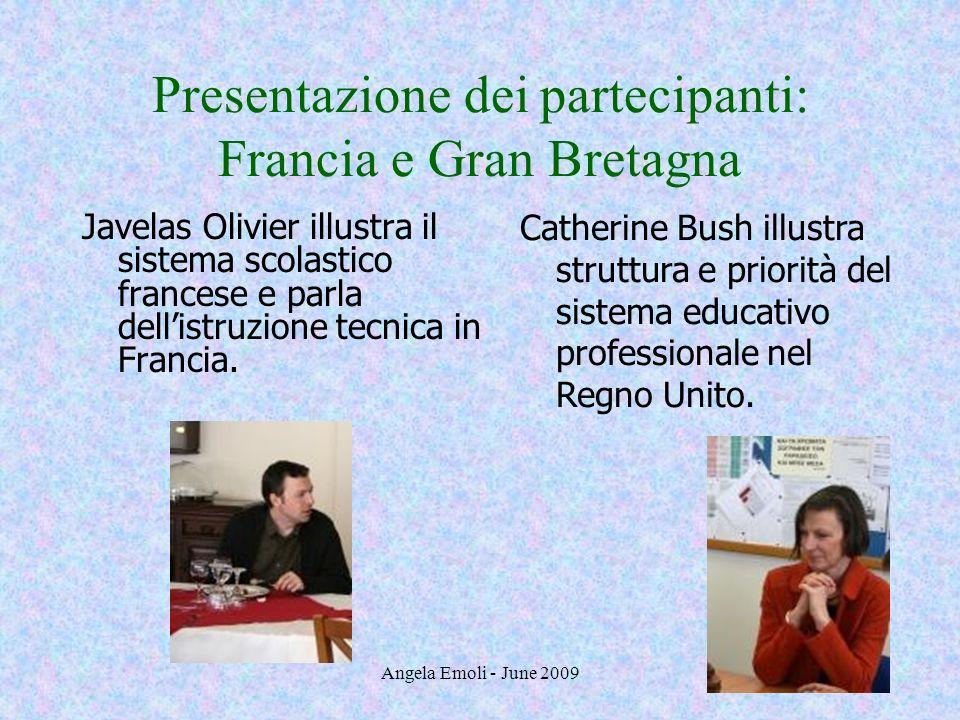 Angela Emoli - June 2009 Presentazione dei partecipanti: Francia e Gran Bretagna Javelas Olivier illustra il sistema scolastico francese e parla delli