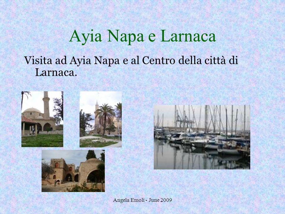 Angela Emoli - June 2009 Ayia Napa e Larnaca Visita ad Ayia Napa e al Centro della città di Larnaca.