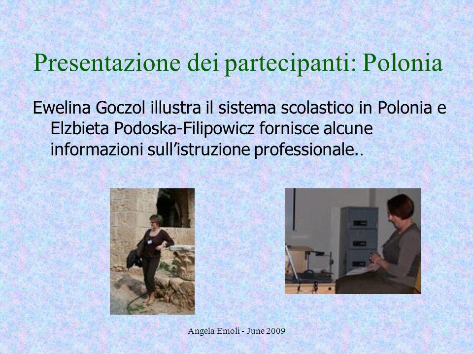 Angela Emoli - June 2009 Presentazione dei partecipanti: Polonia Ewelina Goczol illustra il sistema scolastico in Polonia e Elzbieta Podoska-Filipowic