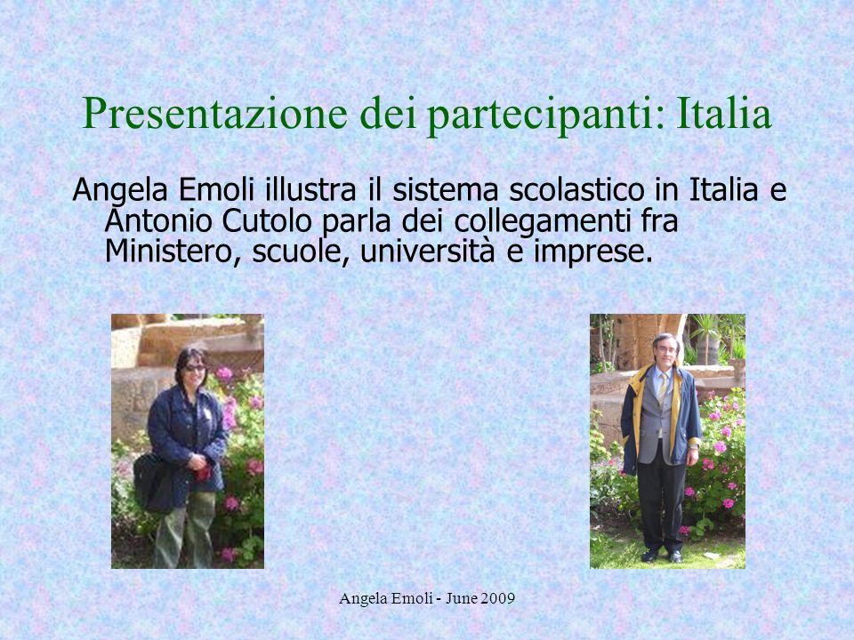 Angela Emoli - June 2009 Presentazione dei partecipanti: Italia Angela Emoli illustra il sistema scolastico in Italia e Antonio Cutolo parla dei colle