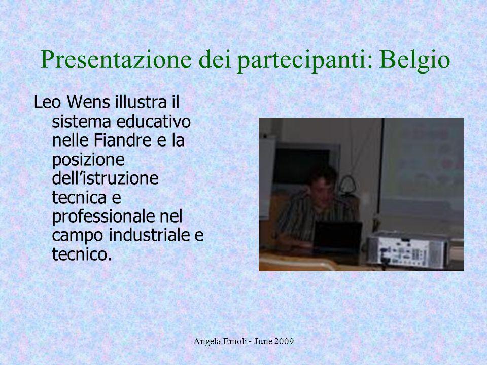 Angela Emoli - June 2009 Presentazione dei partecipanti: Belgio Leo Wens illustra il sistema educativo nelle Fiandre e la posizione dellistruzione tec