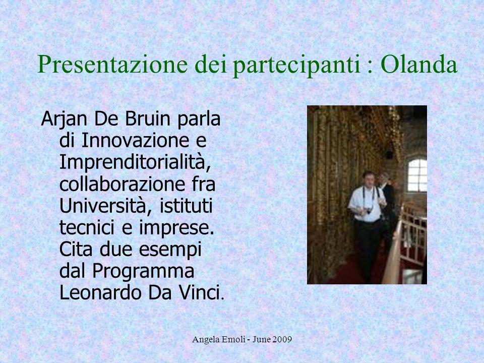 Angela Emoli - June 2009 Presentazione dei partecipanti : Olanda Arjan De Bruin parla di Innovazione e Imprenditorialità, collaborazione fra Universit