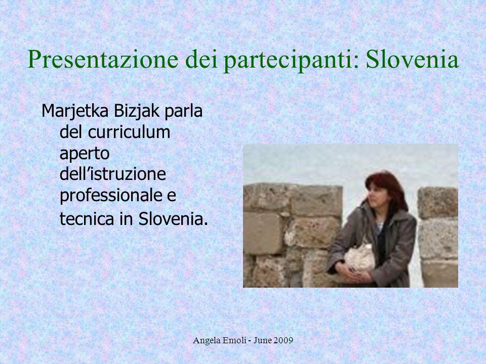 Angela Emoli - June 2009 Presentazione dei partecipanti: Slovenia Marjetka Bizjak parla del curriculum aperto dellistruzione professionale e tecnica i