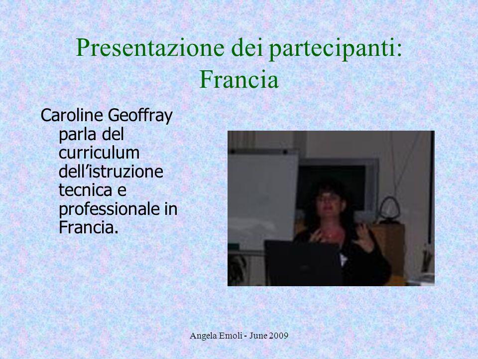 Angela Emoli - June 2009 Presentazione dei partecipanti: Francia Caroline Geoffray parla del curriculum dellistruzione tecnica e professionale in Fran