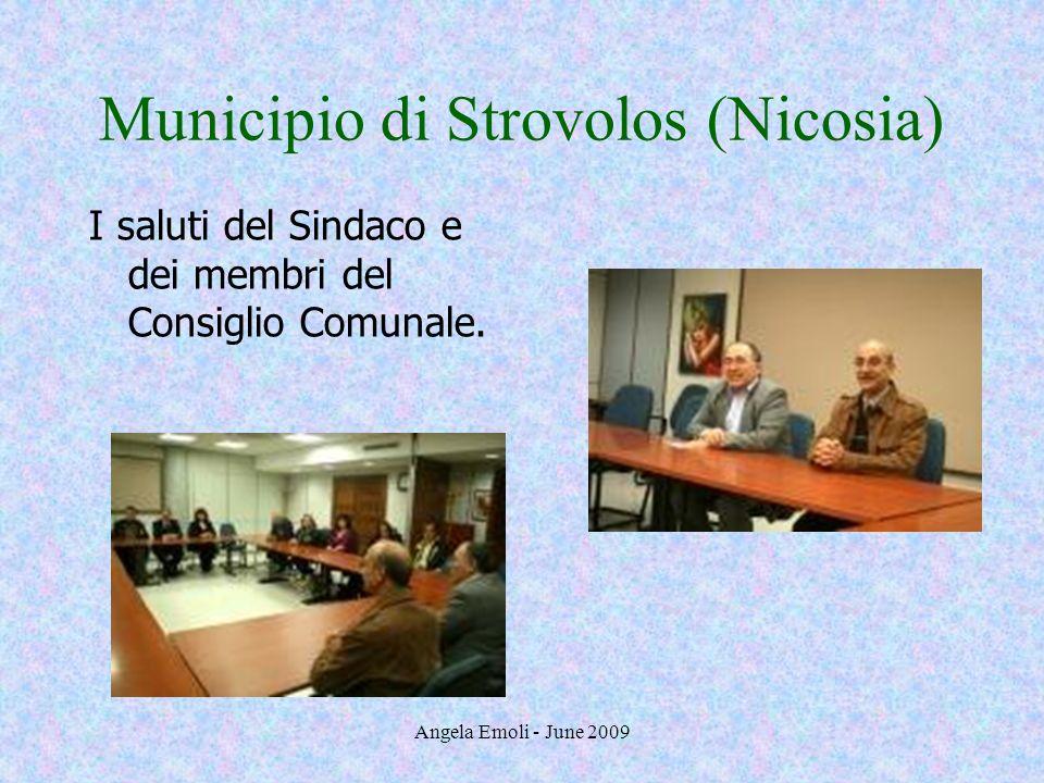 Angela Emoli - June 2009 Municipio di Strovolos (Nicosia) I saluti del Sindaco e dei membri del Consiglio Comunale.