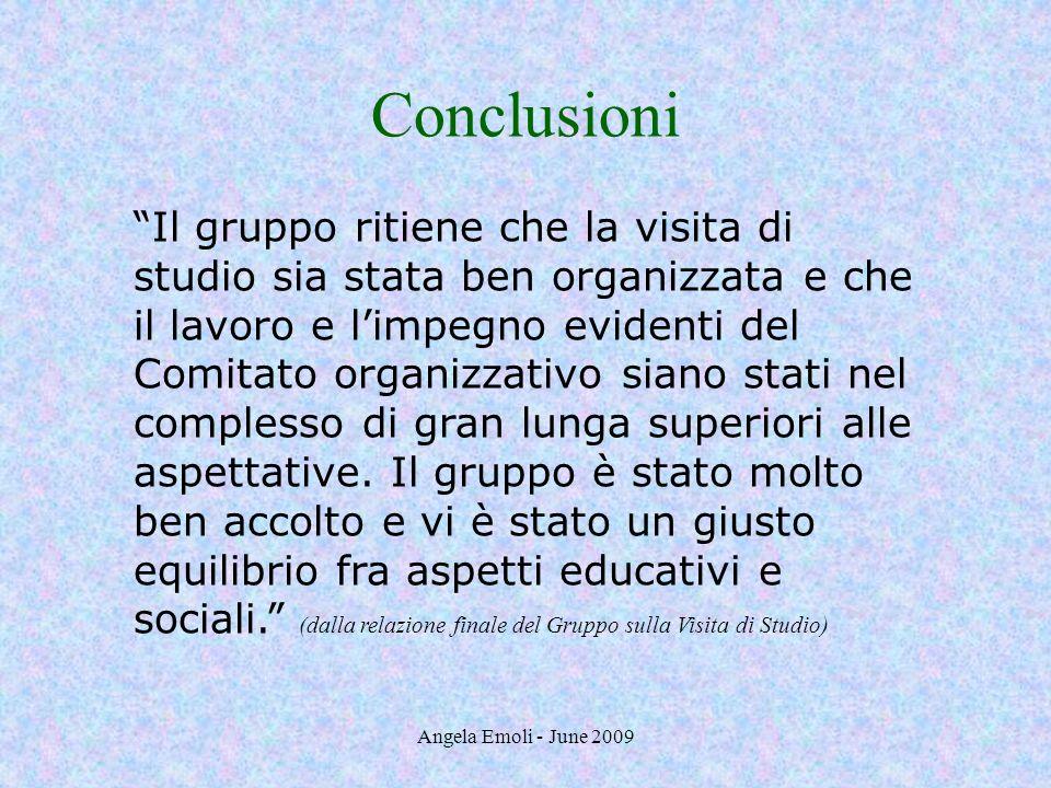 Angela Emoli - June 2009 Conclusioni Il gruppo ritiene che la visita di studio sia stata ben organizzata e che il lavoro e limpegno evidenti del Comit