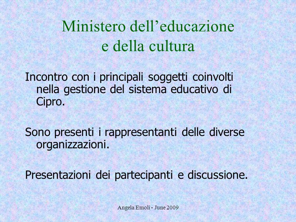 Angela Emoli - June 2009 Ministero delleducazione e della cultura Incontro con i principali soggetti coinvolti nella gestione del sistema educativo di