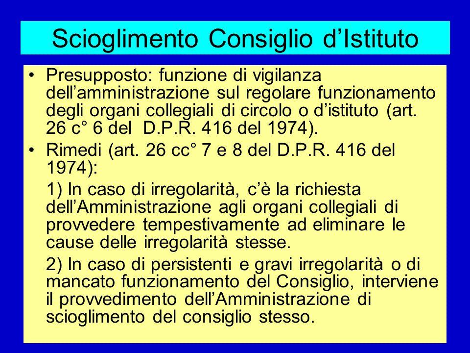 Scioglimento Consiglio dIstituto Presupposto: funzione di vigilanza dellamministrazione sul regolare funzionamento degli organi collegiali di circolo