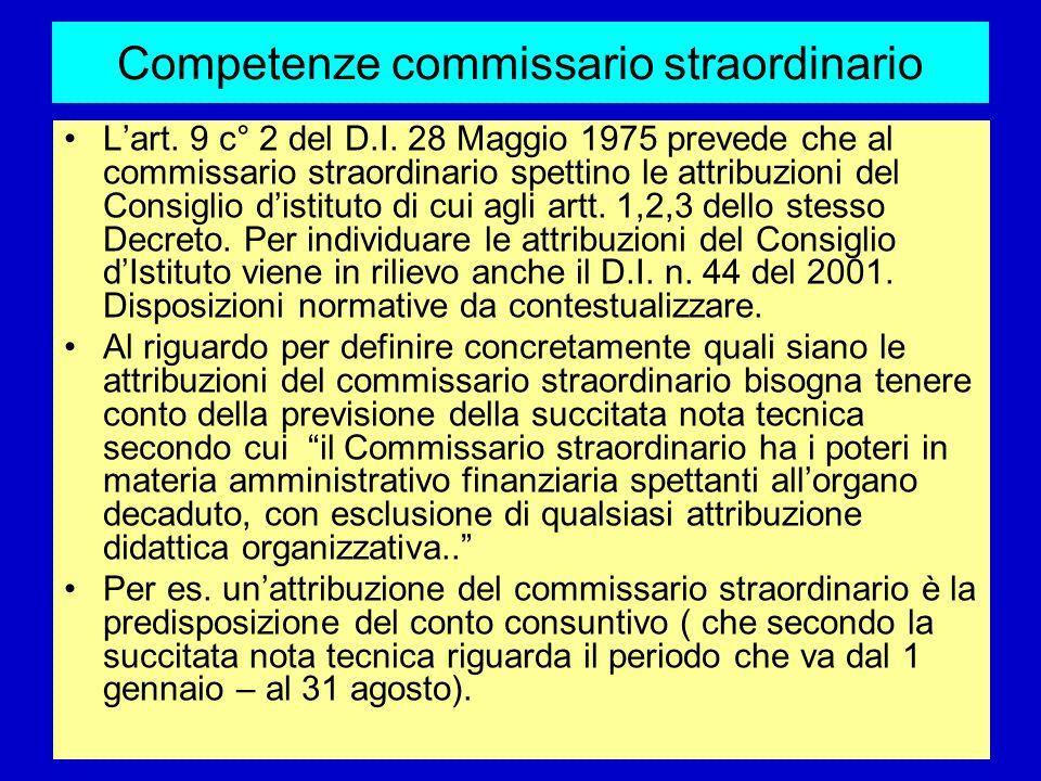 Competenze commissario straordinario Lart. 9 c° 2 del D.I. 28 Maggio 1975 prevede che al commissario straordinario spettino le attribuzioni del Consig