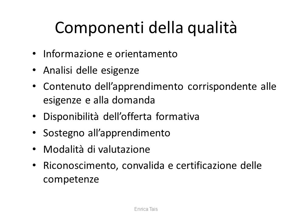 Componenti della qualità Informazione e orientamento Analisi delle esigenze Contenuto dellapprendimento corrispondente alle esigenze e alla domanda Di