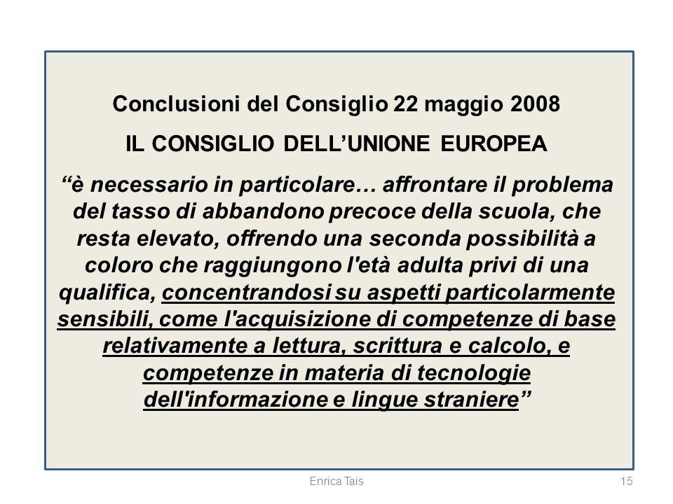 15 Conclusioni del Consiglio 22 maggio 2008 IL CONSIGLIO DELLUNIONE EUROPEA è necessario in particolare… affrontare il problema del tasso di abbandono