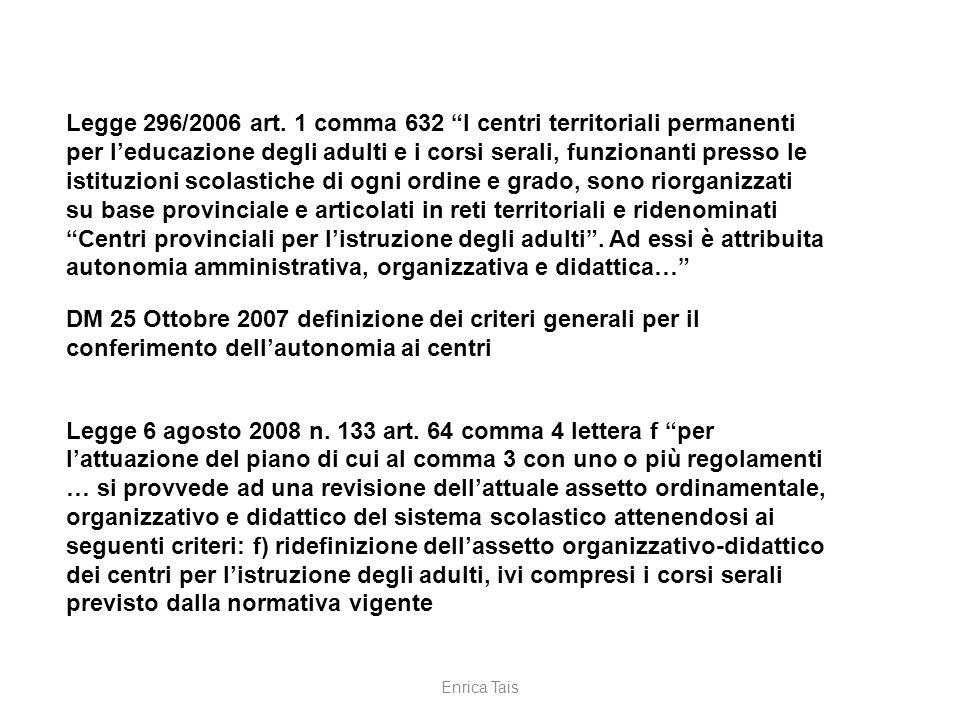 Legge 296/2006 art. 1 comma 632 I centri territoriali permanenti per leducazione degli adulti e i corsi serali, funzionanti presso le istituzioni scol