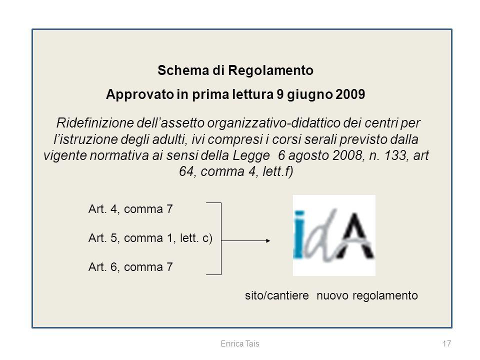 17Enrica Tais Schema di Regolamento Approvato in prima lettura 9 giugno 2009 Ridefinizione dellassetto organizzativo-didattico dei centri per listruzi