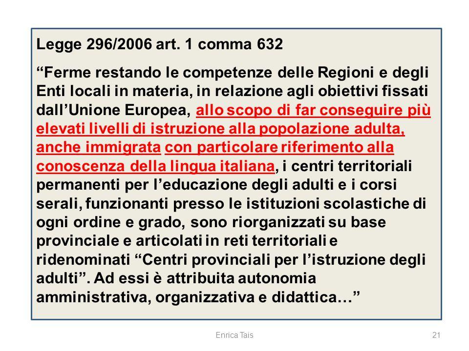 21 Legge 296/2006 art. 1 comma 632 Ferme restando le competenze delle Regioni e degli Enti locali in materia, in relazione agli obiettivi fissati dall