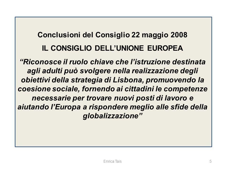 5 Conclusioni del Consiglio 22 maggio 2008 IL CONSIGLIO DELLUNIONE EUROPEA Riconosce il ruolo chiave che listruzione destinata agli adulti può svolger