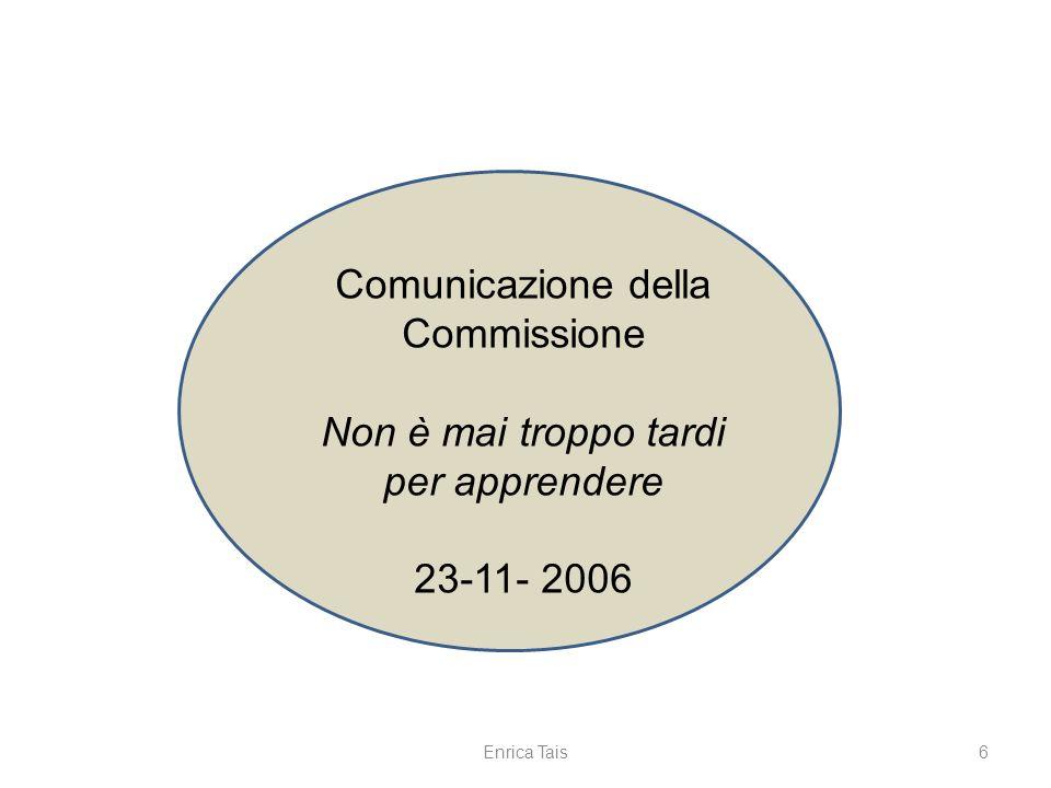 6 Comunicazione della Commissione Non è mai troppo tardi per apprendere 23-11- 2006 Enrica Tais