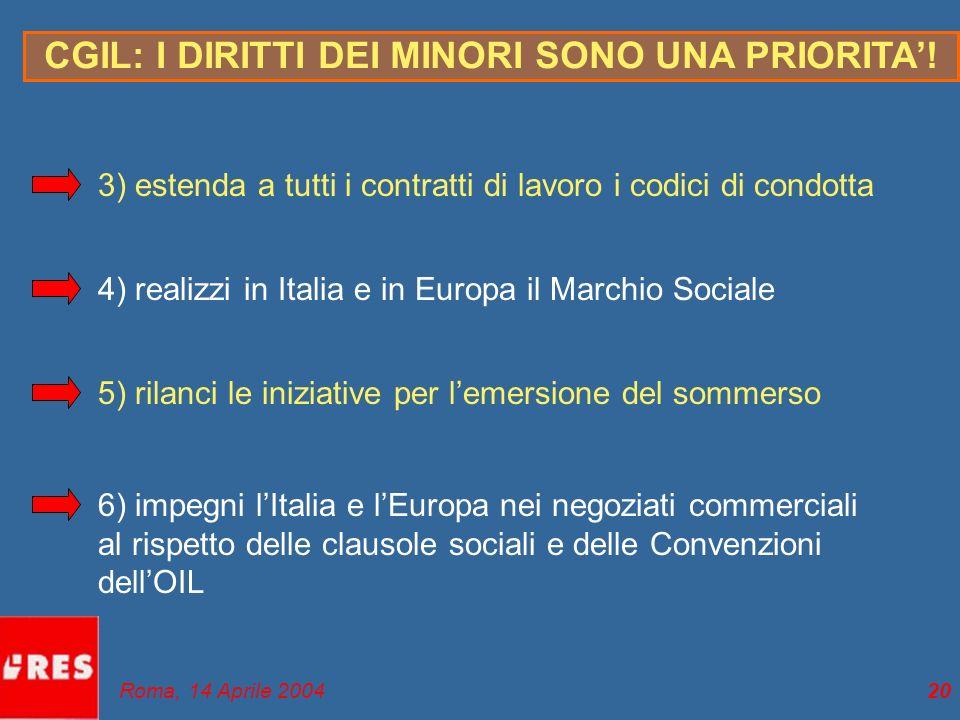 20 3) estenda a tutti i contratti di lavoro i codici di condotta 4) realizzi in Italia e in Europa il Marchio Sociale 5) rilanci le iniziative per lem
