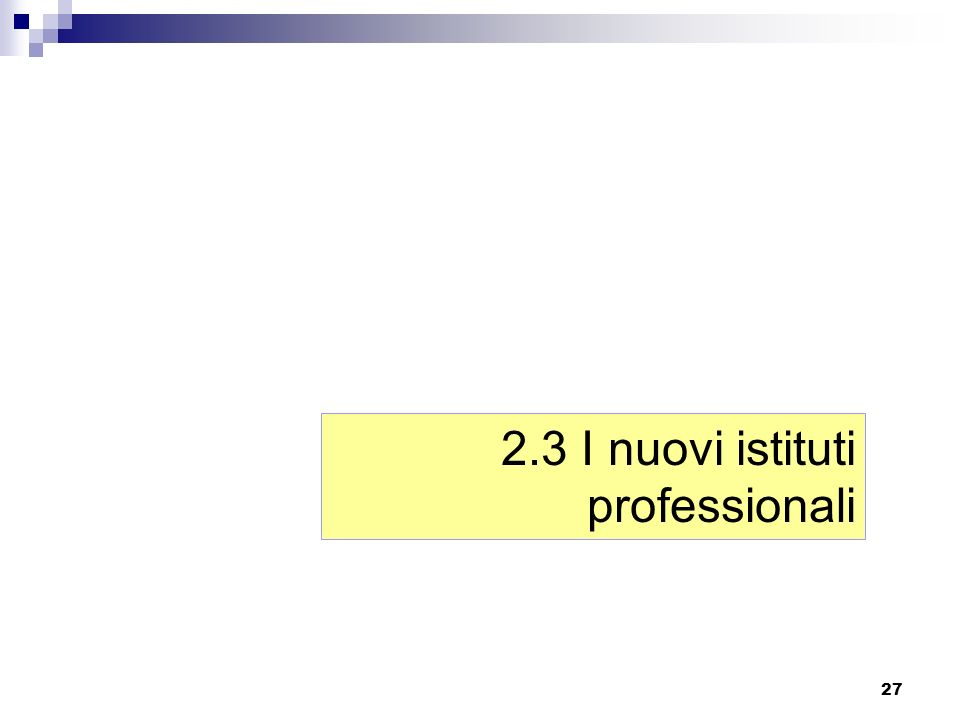 27 2.3 I nuovi istituti professionali