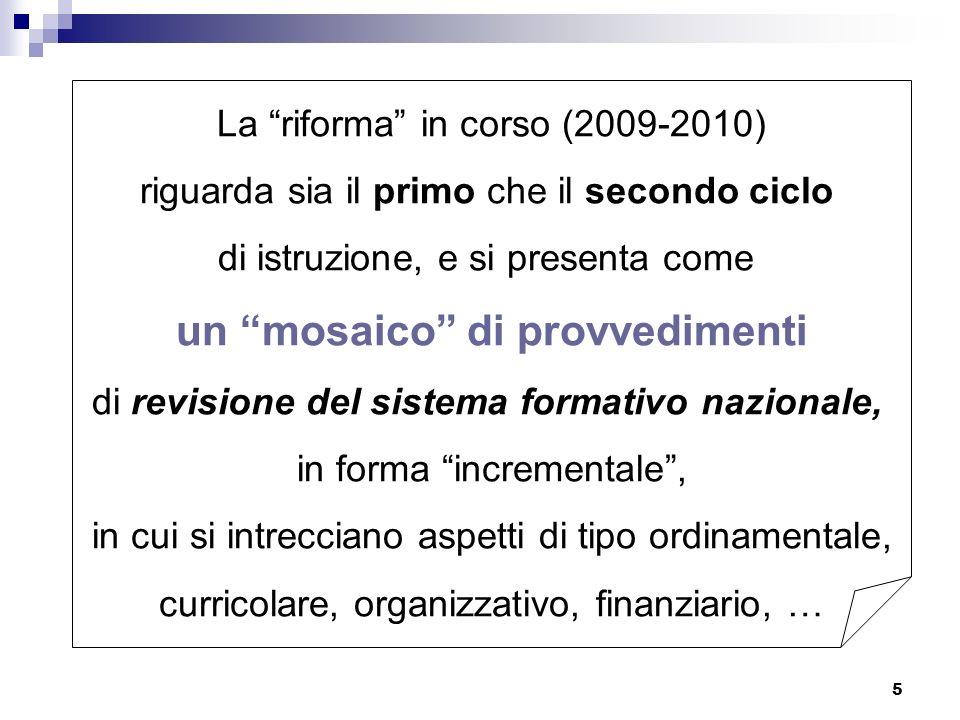 5 La riforma in corso (2009-2010) riguarda sia il primo che il secondo ciclo di istruzione, e si presenta come un mosaico di provvedimenti di revision