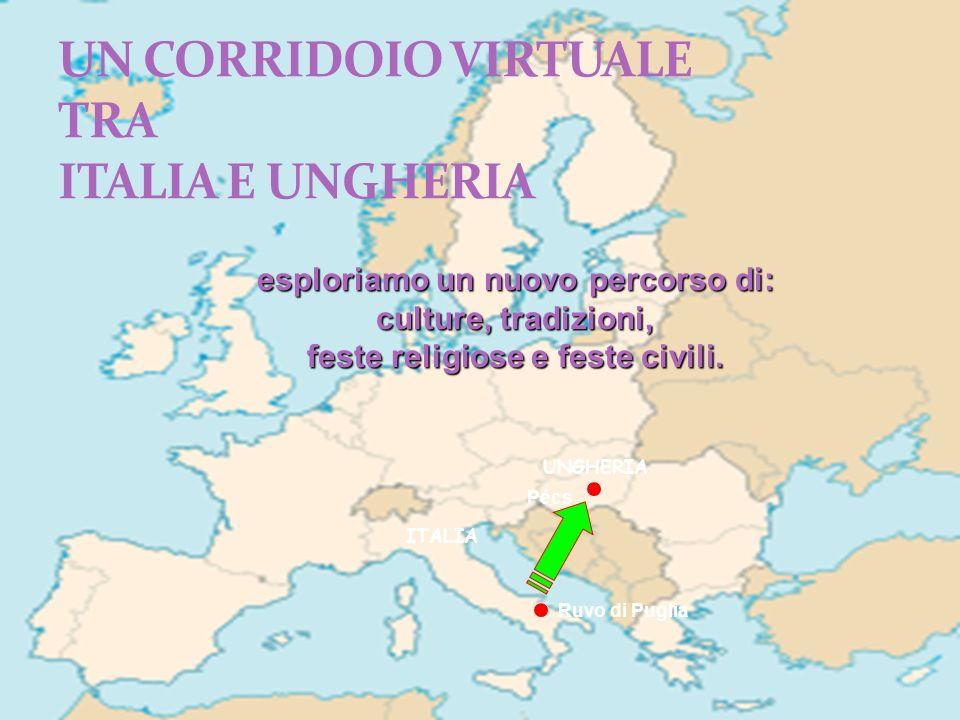 ITALIA UNGHERIA esploriamo un nuovo percorso di: culture, tradizioni, feste religiose e feste civili.