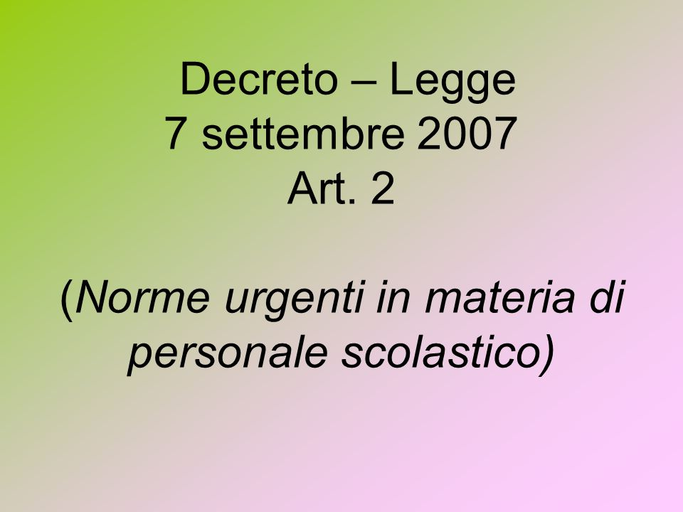 Decreto – Legge 7 settembre 2007 Art. 2 (Norme urgenti in materia di personale scolastico)