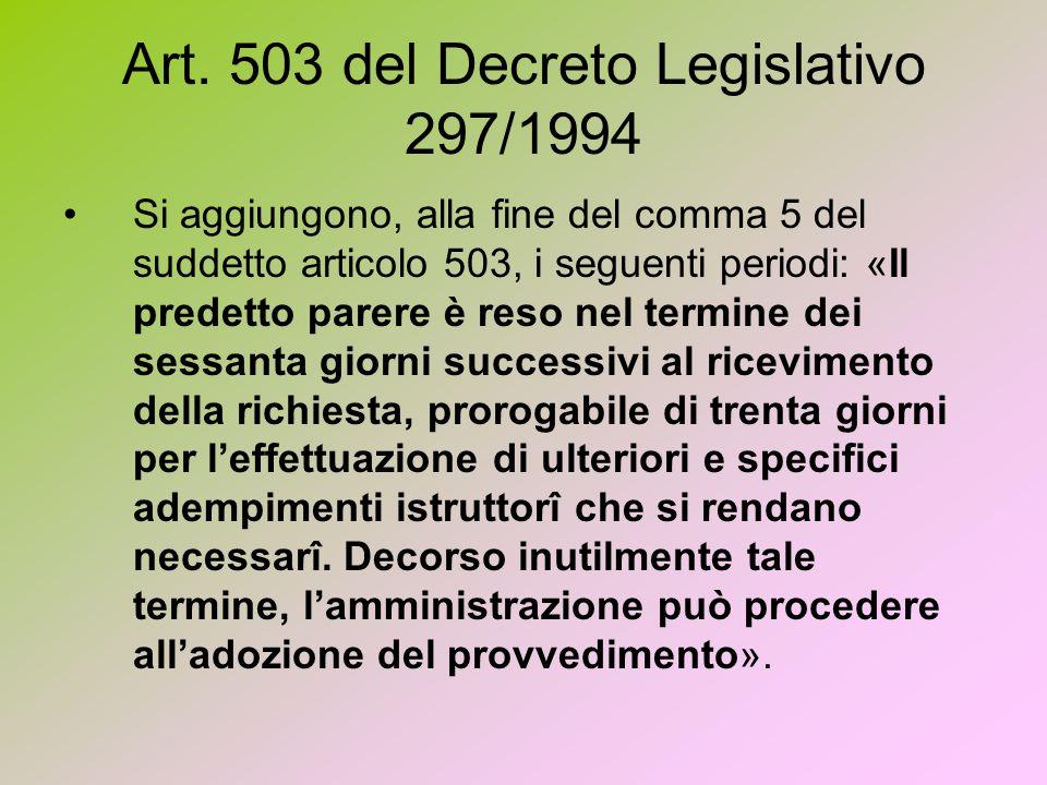 Art. 503 del Decreto Legislativo 297/1994 Si aggiungono, alla fine del comma 5 del suddetto articolo 503, i seguenti periodi: «Il predetto parere è re