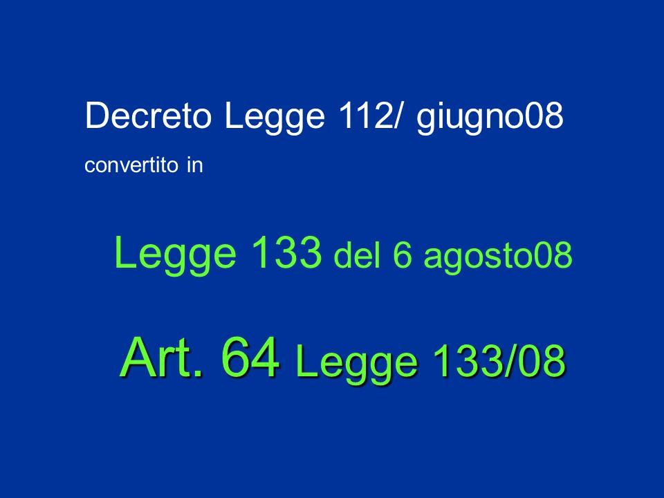 Decreto Legge 112/ giugno08 convertito in Legge 133 del 6 agosto08 Art. 64 Legge 133/08