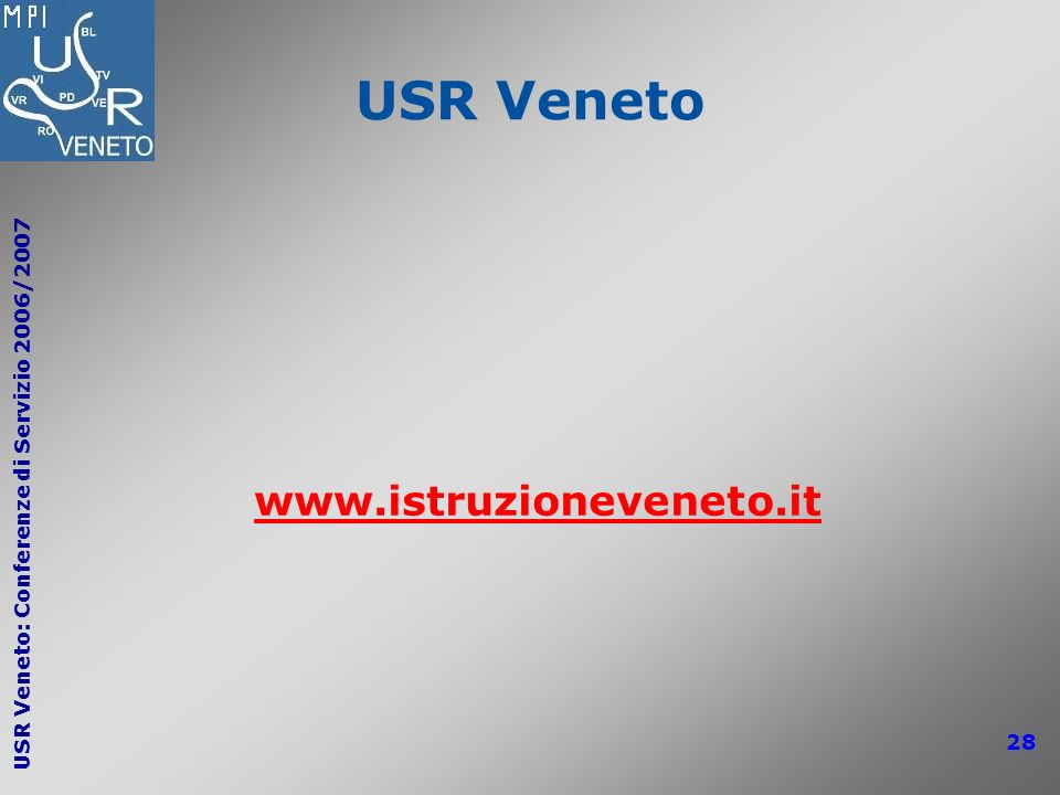 USR Veneto: Conferenze di Servizio 2006/2007 28 USR Veneto www.istruzioneveneto.it