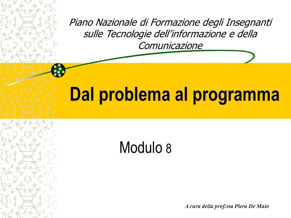Dal problema al programma Modulo 8 Piano Nazionale di Formazione degli Insegnanti sulle Tecnologie dellinformazione e della Comunicazione A cura della