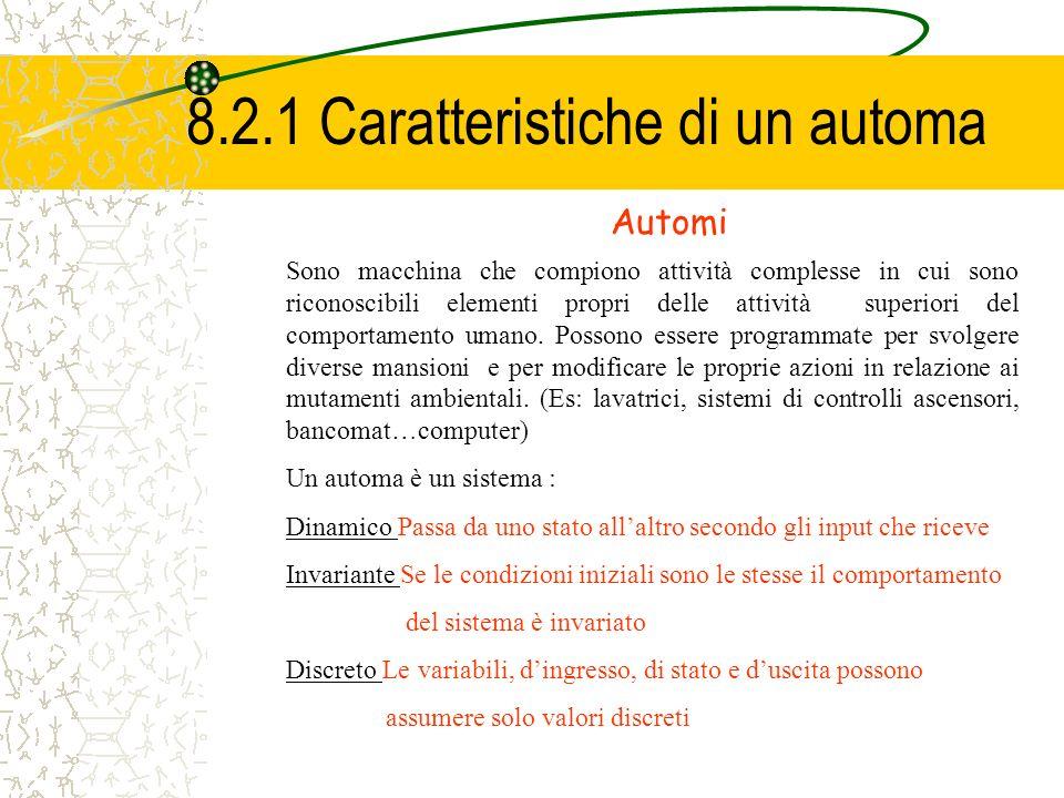 8.2.1 Caratteristiche di un automa Sono macchina che compiono attività complesse in cui sono riconoscibili elementi propri delle attività superiori de