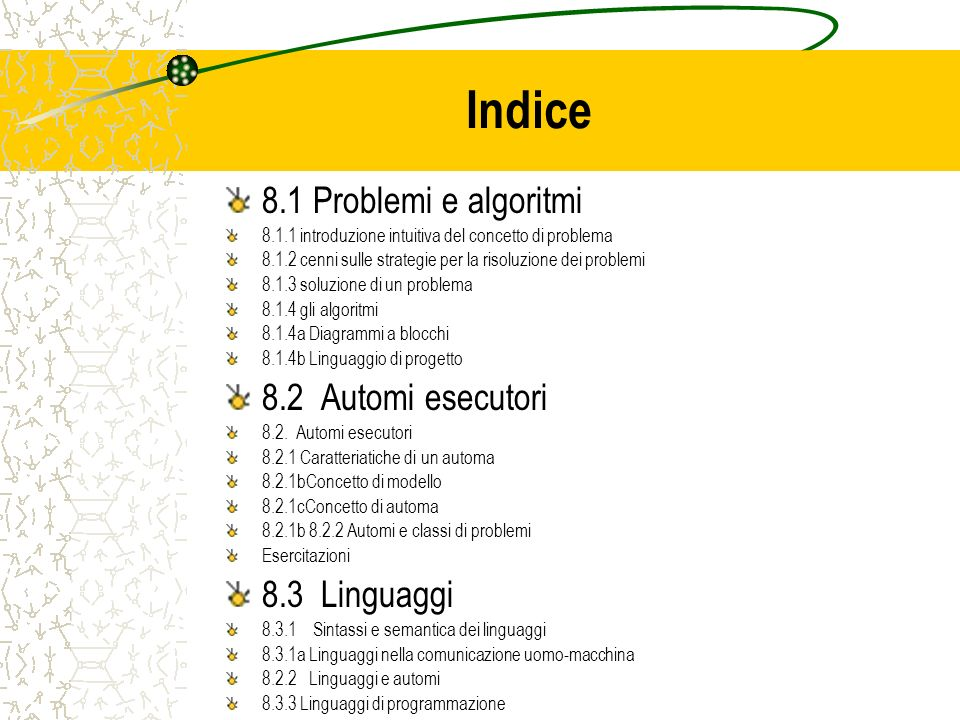 Indice 8.1 Problemi e algoritmi 8.1.1 introduzione intuitiva del concetto di problema 8.1.2 cenni sulle strategie per la risoluzione dei problemi 8.1.