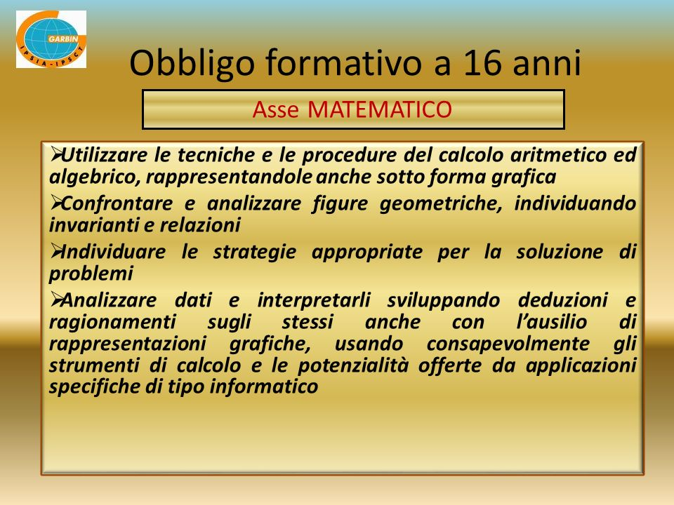 Utilizzare le tecniche e le procedure del calcolo aritmetico ed algebrico, rappresentandole anche sotto forma grafica Confrontare e analizzare figure