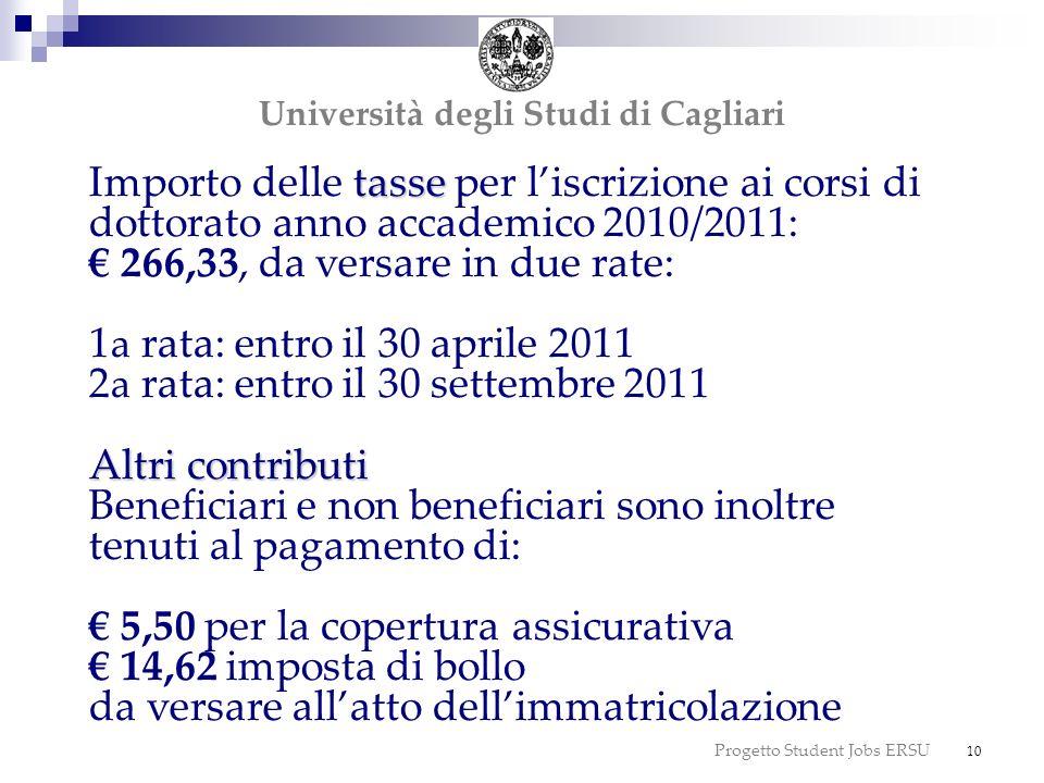 Progetto Student Jobs ERSU 10 tasse Altri contributi Importo delle tasse per liscrizione ai corsi di dottorato anno accademico 2010/2011: 266,33, da v