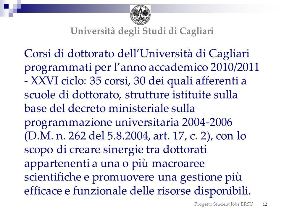 Progetto Student Jobs ERSU 12 Corsi di dottorato dellUniversità di Cagliari programmati per lanno accademico 2010/2011 - XXVI ciclo: 35 corsi, 30 dei