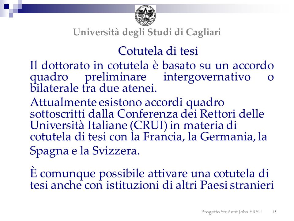 Progetto Student Jobs ERSU 15 dottorato Università degli Studi di Cagliari Cotutela di tesi Il dottorato in cotutela è basato su un accordo quadro pre