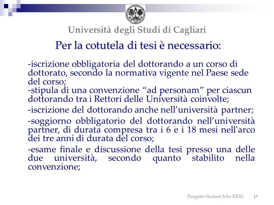 Progetto Student Jobs ERSU 17 dottorato Università degli Studi di Cagliari Per la cotutela di tesi è necessario: -iscrizione obbligatoria del dottoran