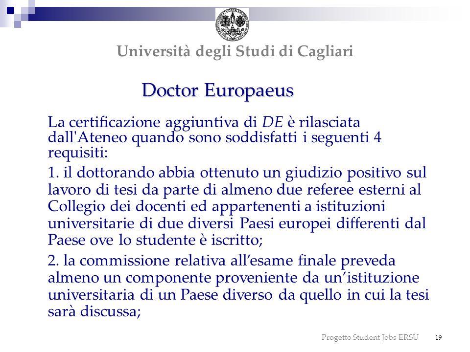 Progetto Student Jobs ERSU 19 dottorato Università degli Studi di Cagliari Doctor Europaeus La certificazione aggiuntiva di DE è rilasciata dall'Atene
