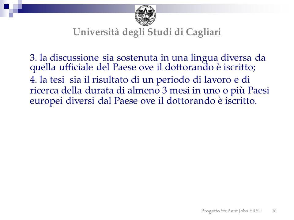 Progetto Student Jobs ERSU 20 dottorato Università degli Studi di Cagliari 3. la discussione sia sostenuta in una lingua diversa da quella ufficiale d