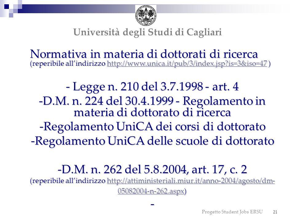 Progetto Student Jobs ERSU 21 dottorato Università degli Studi di Cagliari Normativa in materia di dottorati di ricerca (reperibile allindirizzo http: