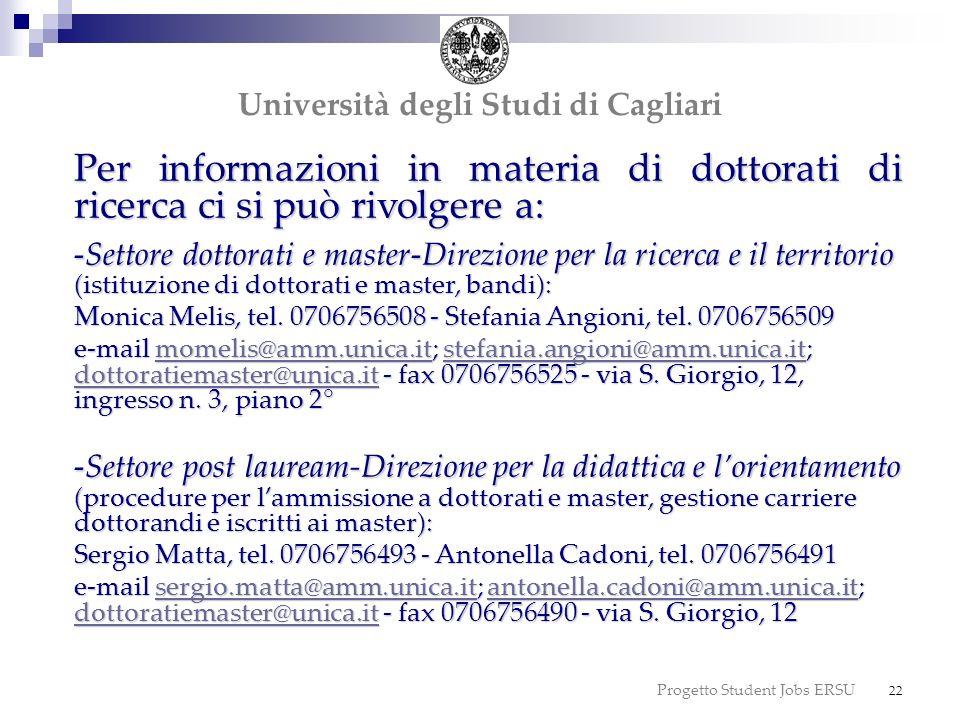 Progetto Student Jobs ERSU 22 dottorato Università degli Studi di Cagliari Per informazioni in materia di dottorati di ricerca ci si può rivolgere a: