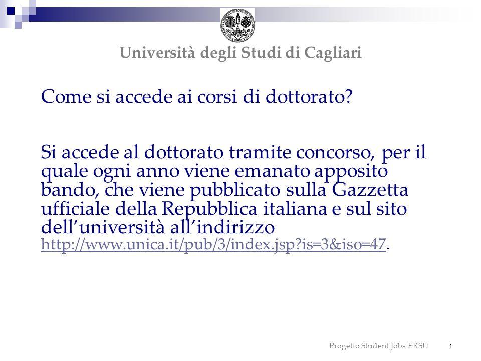 Progetto Student Jobs ERSU 15 dottorato Università degli Studi di Cagliari Cotutela di tesi Il dottorato in cotutela è basato su un accordo quadro preliminare intergovernativo o bilaterale tra due atenei.