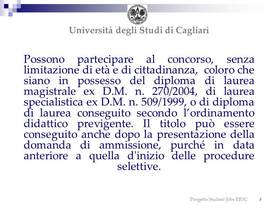 Progetto Student Jobs ERSU 6 Possono partecipare anche coloro che siano in possesso di laurea o di analogo titolo accademico conseguito allestero, preventivamente riconosciuto dalle autorità accademiche.