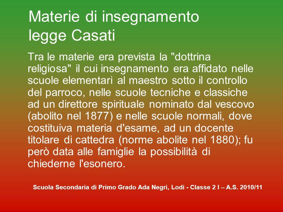 Materie di insegnamento legge Casati La legge non si ispirò ai modelli stranieri, determinando un distacco anche dal sistema educativo italiano.
