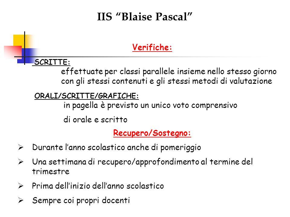 IIS Blaise Pascal Verifiche: SCRITTE: effettuate per classi parallele insieme nello stesso giorno con gli stessi contenuti e gli stessi metodi di valu